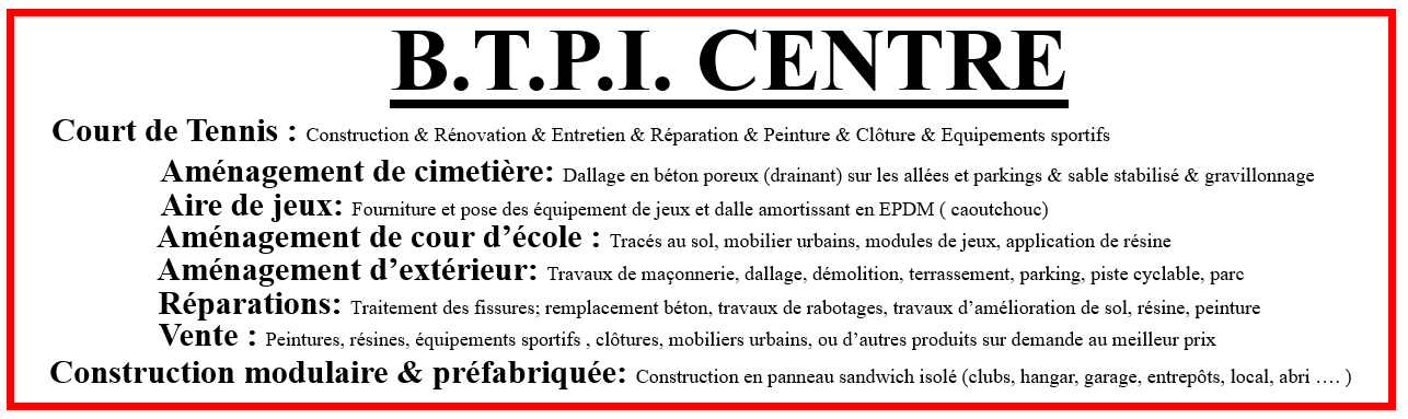 SARL B.T.P.I. CENTRE  Construction et Rénovation de court de tennis en béton poreux Peinture entretien réparation nettoyage démoussage de terrain de tennis & Construction Modulaire ( en panneau sandwich )